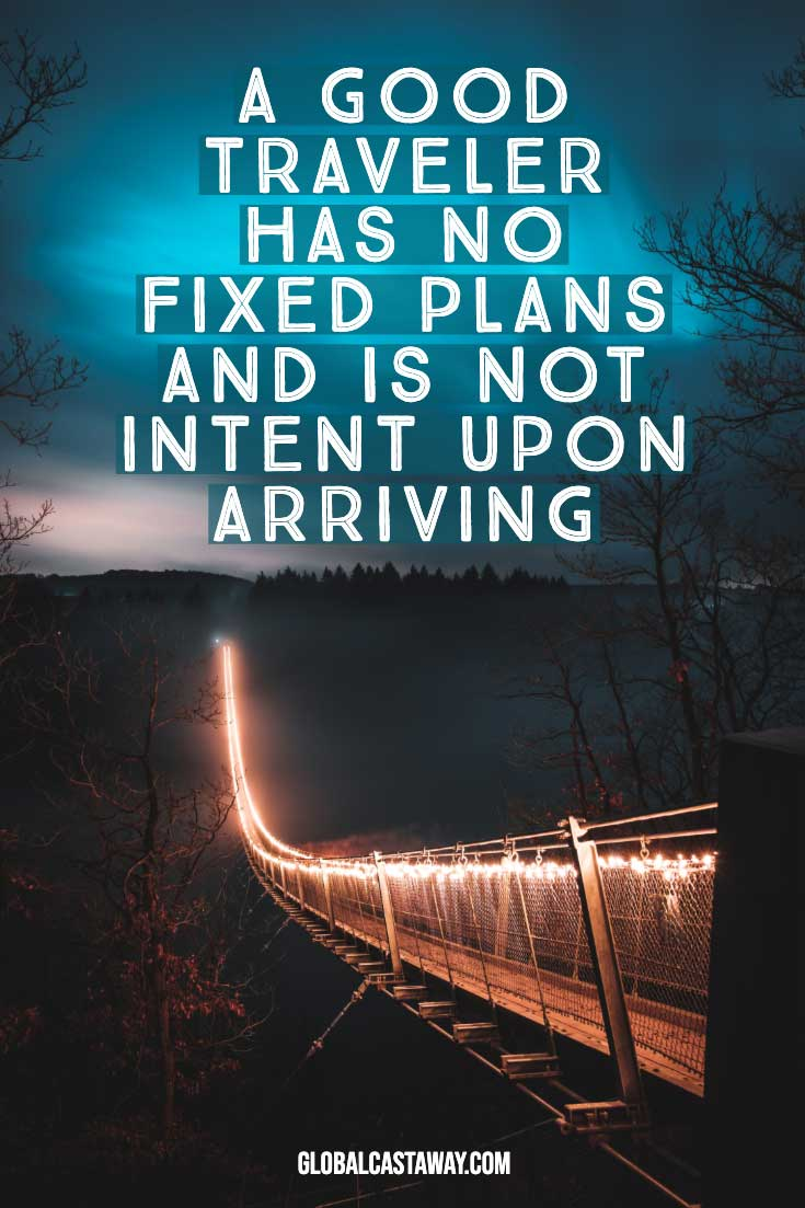 a-good-traveler-has-no-fixed-plans-and-is-not-intent-upon-arriving-quote