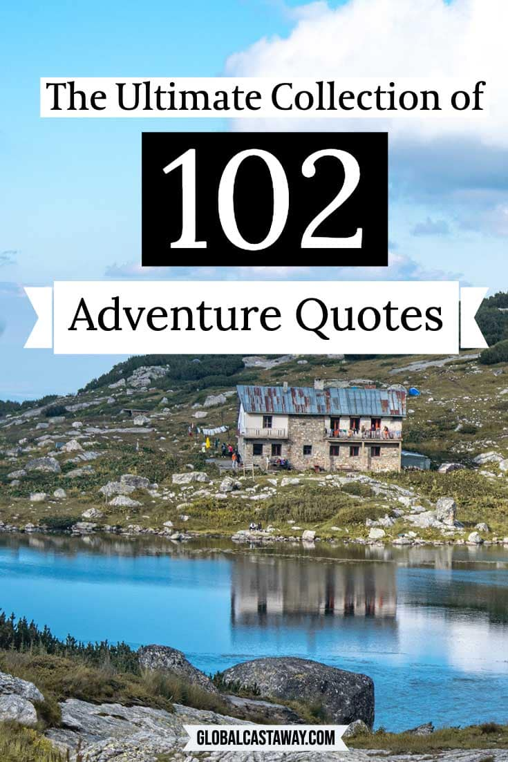 102 adventure quotes to inspire your wanderlust. Get yourself motivated to see the world and travel to your dream destinations.A complete collection of my favourite travel quotes. #travelquotes #adventurequotes #globalcastaway