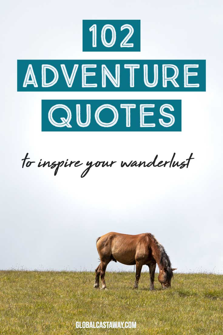 Check out my collections of 102 adventure quotes. From short adventure quotes to famous adventure quotes. Easy to copy-paste and guaranteed to awake your wanderlust. #travelquotes #adventurequotes #globalcastaway
