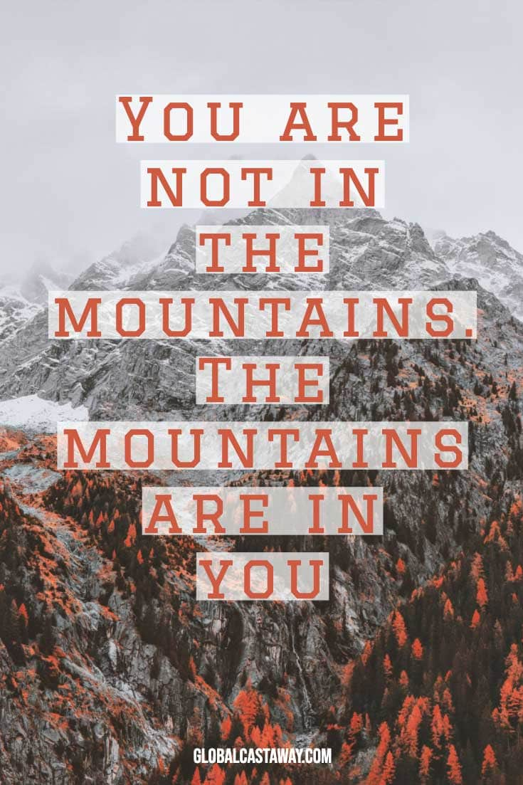 you-are-not-in-the-mountains-the-mountains-are-in-you-