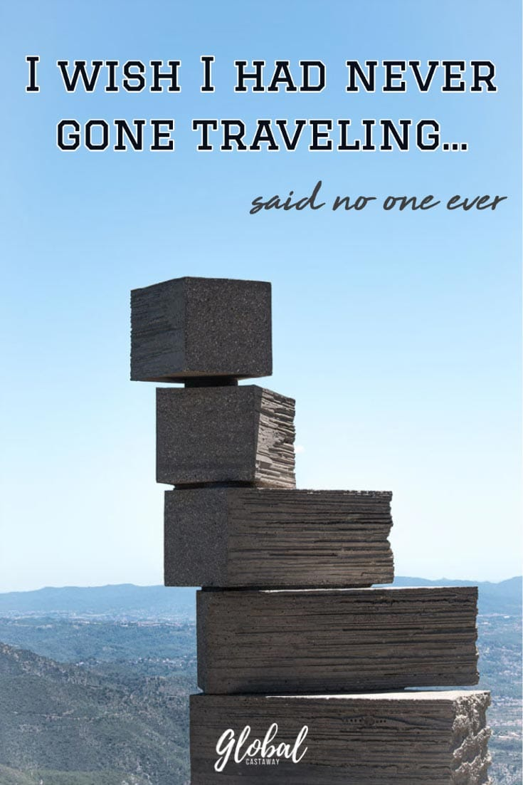 i-wish-i-had-never-gone-traveling-said-no-one-ever