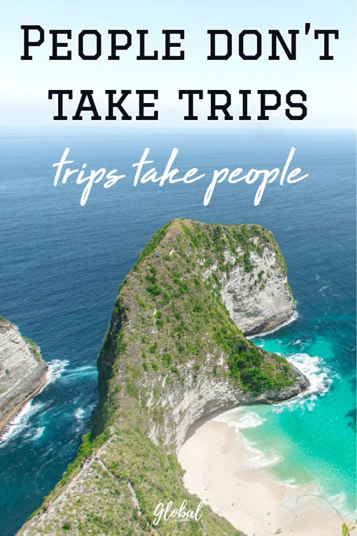 travel-quotes-people-dont-take-trips-trips-take-people