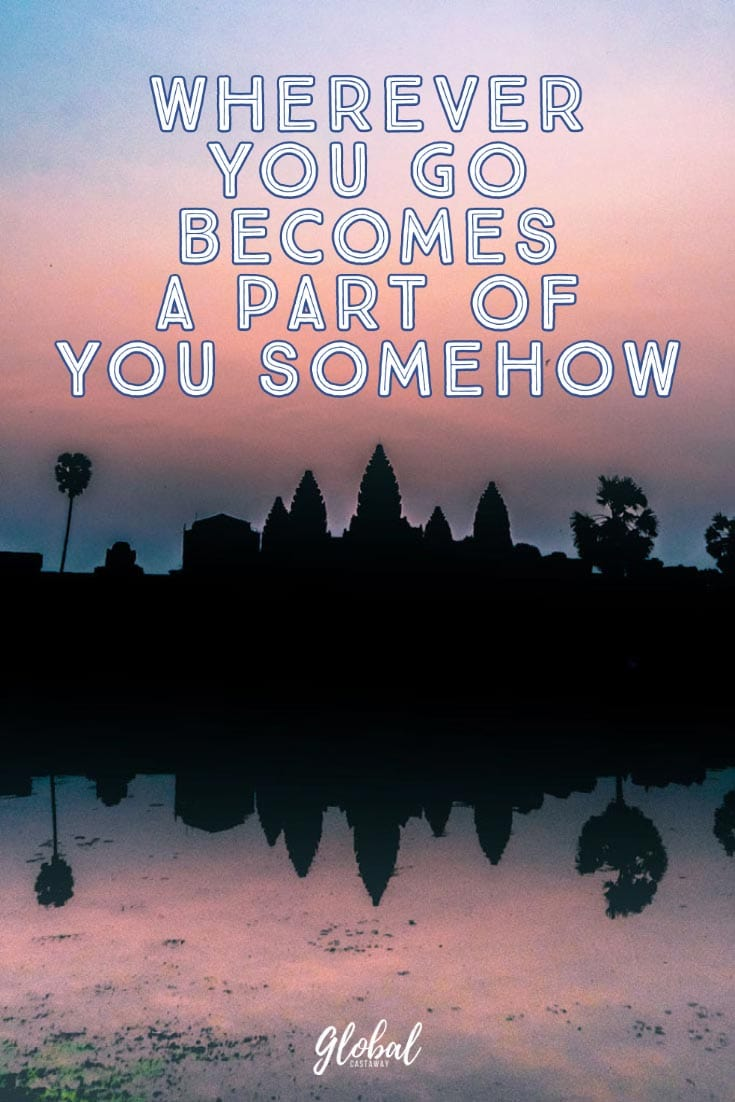 wherever-you-go-becomes-a-part-of-you-somehow